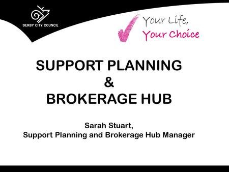 SUPPORT PLANNING & BROKERAGE HUB Sarah Stuart, Support Planning and Brokerage Hub Manager.
