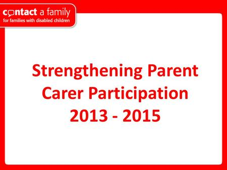 Strengthening Parent Carer Participation 2013 - 2015.