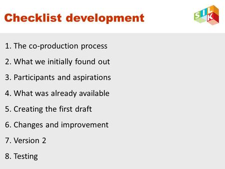 Checklist development 1. The co-production process 2. What we initially found out 3. Participants and aspirations 4. What was already available 5. Creating.