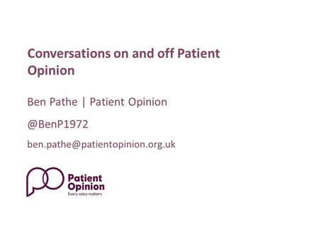 Ben Pathe | Patient Conversations on and off Patient Opinion.