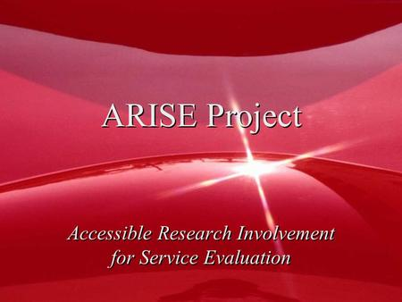 ARISE Project Accessible Research Involvement for Service Evaluation.
