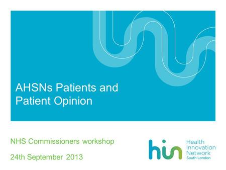 AHSNs Patients and Patient Opinion NHS Commissioners workshop 24th September 2013.