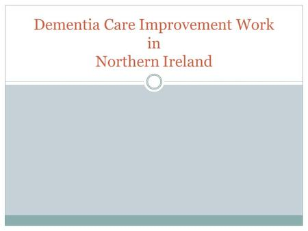 Dementia Care Improvement Work in Northern Ireland.