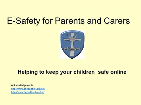 E-Safety for Parents and Carers Helping to keep your children safe online Acknowledgements