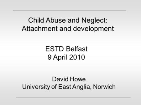 Child Abuse and Neglect: Attachment and development