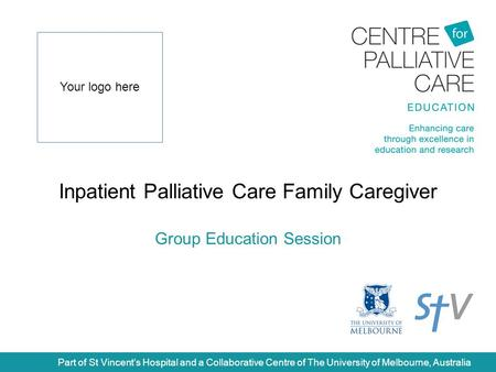 Inpatient Palliative Care Family Caregiver Group Education Session Part of St Vincent's Hospital and a Collaborative Centre of The University of Melbourne,
