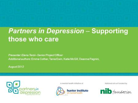 Partners in Depression – Supporting those who care Presenter: Elena Terol– Senior Project Officer Additional authors: Emma Cother, Tania Ewin, Katie McGill,