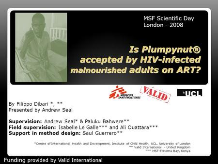 Is Plumpynut® accepted by HIV-infected malnourished adults on ART? By Filippo Dibari *, ** Presented by Andrew Seal Supervision: Andrew Seal* & Paluku.