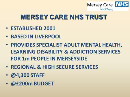 ESTABLISHED 2001 BASED IN LIVERPOOL PROVIDES SPECIALIST ADULT MENTAL HEALTH, LEARNING DISABILITY & ADDICTION SERVICES FOR 1m PEOPLE IN MERSEYSIDE REGIONAL.