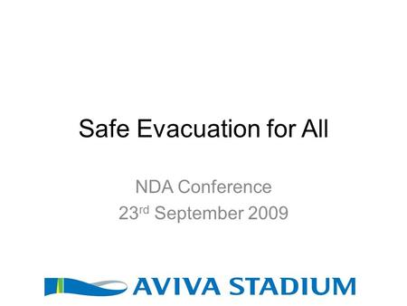 Safe Evacuation for All NDA Conference 23 rd September 2009.