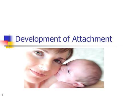 Development of Attachment 1. Objectives At the end of this lesson students should be able to: Define the meaning of attachment and separation anxiety.