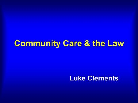 Community Care & the Law Luke Clements. I'm going to make sure no one is left behind, that we protect the poorest and most vulnerable in our society.