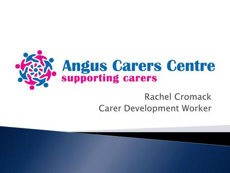 "Rachel Cromack Carer Development Worker. The definition of an unpaid carer is: "" Carers provide unpaid care to family members, other relatives, partners,"