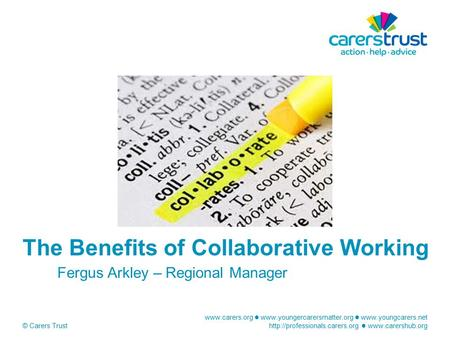 © Carers Trust The Benefits of Collaborative.