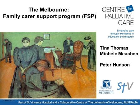 The Melbourne: Family carer support program (FSP) Part of St Vincent's Hospital and a Collaborative Centre of The University of Melbourne, AUSTRALIA Peter.