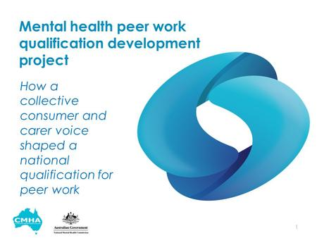 Mental health peer work qualification development project How a collective consumer and carer voice shaped a national qualification for peer work 1.