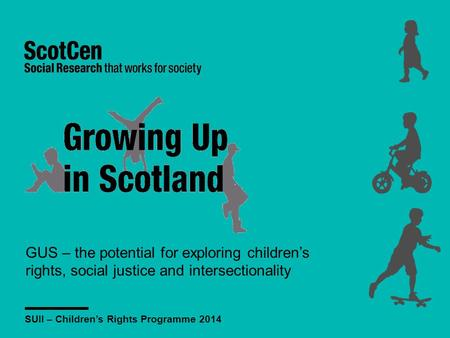 GUS – the potential for exploring children's rights, social justice and intersectionality SUII – Children's Rights Programme 2014.