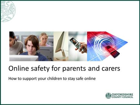 Online safety for parents and carers How to support your children to stay safe online.