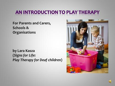 For Parents and Carers, Schools & Organisations by Lara Kasza (Signs for Life: Play Therapy for Deaf children)
