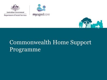 Commonwealth Home Support Programme. Today's Presentation Module 1 Introduction to the CHSP – what are we trying to achieve? Recap of the development.