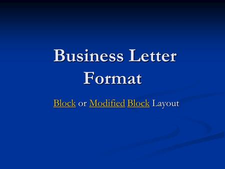 Business Letter Format Business Letter Format BlockBlock or Modified Block Layout ModifiedBlock ModifiedBlock.
