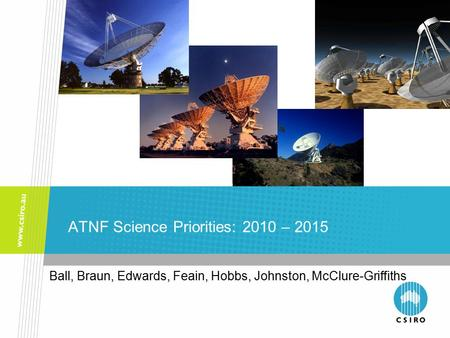 ATNF Science Priorities: 2010 – 2015 Ball, Braun, Edwards, Feain, Hobbs, Johnston, McClure-Griffiths.