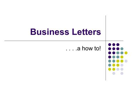 Business Letters . . . .a how to!.