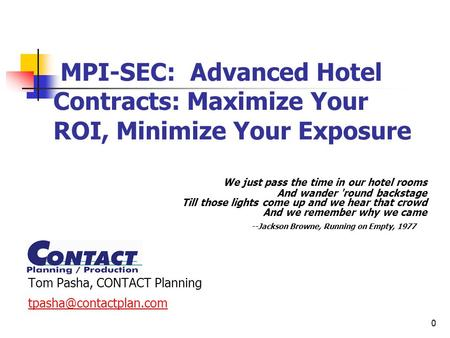 0 MPI-SEC: Advanced Hotel Contracts: Maximize Your ROI, Minimize Your Exposure We just pass the time in our hotel rooms And wander 'round backstage Till.