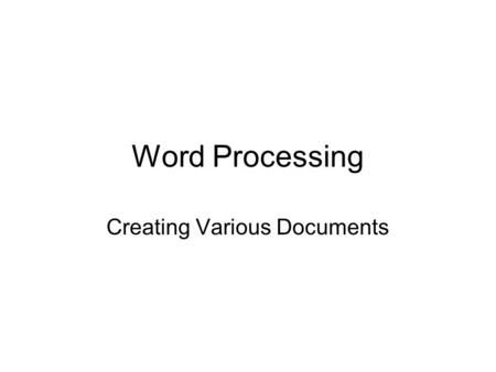 Word Processing Creating Various Documents. Letters  Correspondence sent from one business or individual to another.  Types of Letters:  Personal-Business.