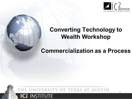 1 Converting Technology to Wealth Workshop Commercialization as a Process.