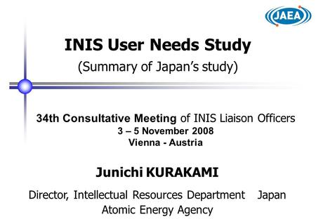 34th Consultative Meeting of INIS Liaison Officers 3 – 5 November 2008 Vienna - Austria INIS User Needs Study (Summary of Japan's study) Junichi KURAKAMI.