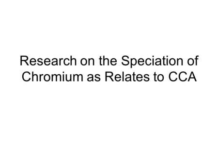 Research on the Speciation of Chromium as Relates to CCA.