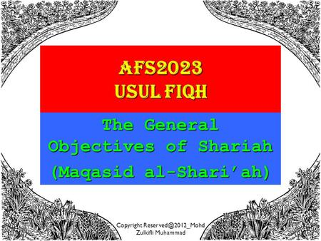 Copyright Zulkifli Muhammad 1 AFS2023 USUL FIQH The General Objectives of Shariah (Maqasid al-Shari'ah)
