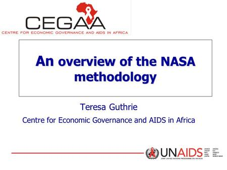 An overview of the NASA methodology Teresa Guthrie Centre for Economic Governance and AIDS in Africa.