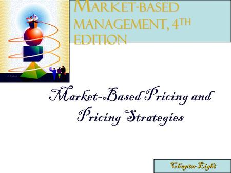 Market-Based Pricing and Pricing Strategies Chapter Eight M arket-Based Management, 4 th edition.