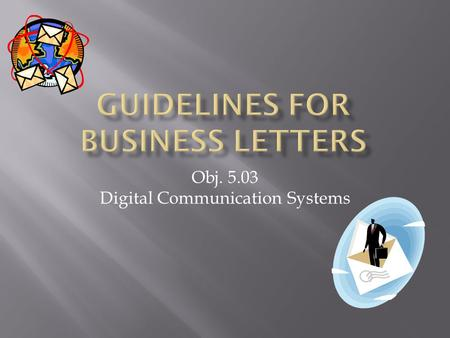 Obj. 5.03 Digital Communication Systems.  When you begin keying a business letter, first set the correct margins:  Open a new document in Microsoft.