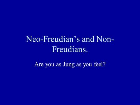Neo-Freudian's and Non- Freudians. Are you as Jung as you feel?
