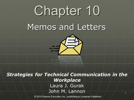 © 2010 Pearson Education, Inc., publishing as Longman Publishers. 1 Chapter 10 Memos and Letters Strategies for Technical Communication in the Workplace.