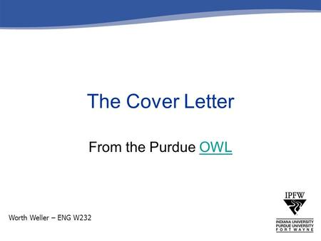 From the Purdue OWLOWL The Cover Letter Worth Weller – ENG W232.