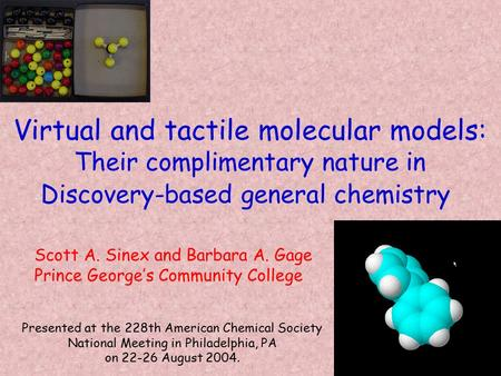 Virtual and tactile molecular models: Their complimentary nature in Discovery-based general chemistry Scott A. Sinex and Barbara A. Gage Prince George's.