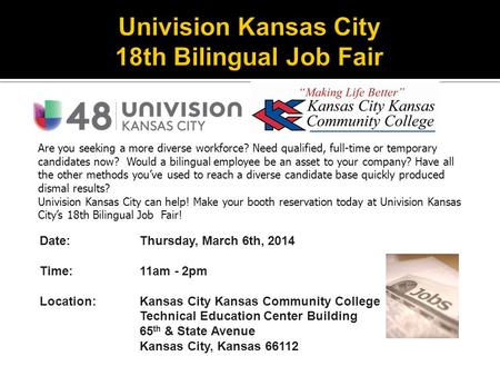 Date: Thursday, March 6th, 2014 Time:11am - 2pm Location:Kansas City Kansas Community College Technical Education Center Building 65 th & State Avenue.