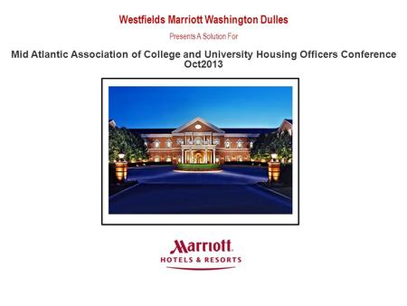 Westfields Marriott Washington Dulles Presents A Solution For Mid Atlantic Association of College and University Housing Officers Conference Oct2013.