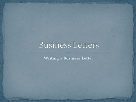 Writing a Business Letter. The business letter is the basic means of communication between two companies. Most business letters have a formal tone.