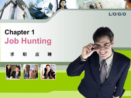 L/O/G/O Chapter 1 Job Hunting 求职应聘. Job Application Letters It's everybody's dream to find an ideal job. But how? Facing the fierce competition in the.