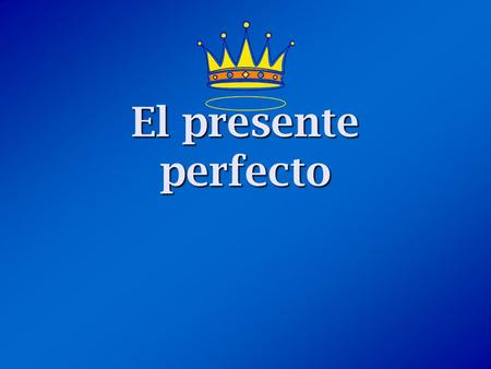 "El presente perfecto. ¿Qué es el presente perfecto? The present perfect is formed by combining a helping verb (""have"" or ""has"") with the past participle."