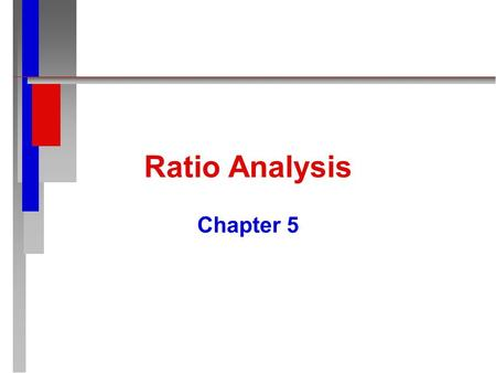 Ratio Analysis Chapter 5 Ratio Analysis - Help for Users n n Is There Sufficient Cash to Meet the Establishment's Obligations for a Given Time Period?
