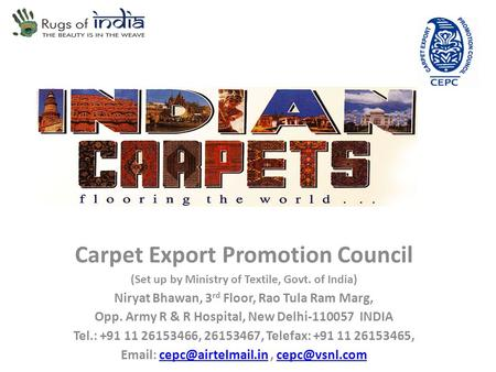 Carpet Export Promotion Council (Set up by Ministry of Textile, Govt. of India) Niryat Bhawan, 3 rd Floor, Rao Tula Ram Marg, Opp. Army R & R Hospital,