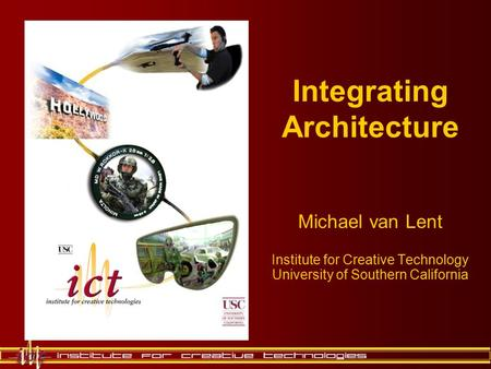 Integrating Architecture Michael van Lent Institute for Creative Technology University of Southern California.