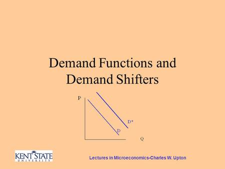 Lectures in Microeconomics-Charles W. Upton Demand Functions and Demand Shifters.
