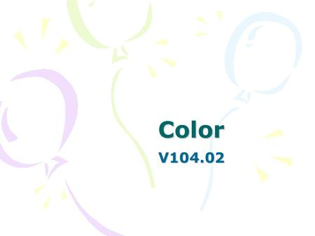 Color V104.02. Color Color is a function of light and represents one portion of the electromagnetic spectrum. White light contains the full spectrum of.